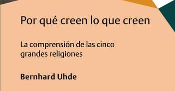 """Publicación de """"Por qué creen lo que creen"""" de Bernhard Uhde, traducido al español por Raúl Gutiérrez"""