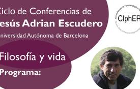 """Ciclo de conferencias: """"Filosofía y Vida"""" a cargo de Jesús Adrián Escudero (Universidad Autónoma de Barcelona)"""